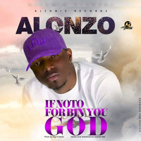 Alonzo - If Noto for Bin You God