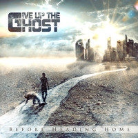 Give Up The Ghost - Before Heading Home