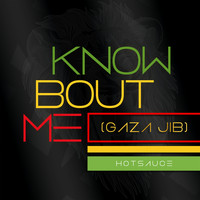 Hot Sauce - Know Bout Me (Gaza Jib)