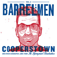 The Barrelmen - Vol. 2: Cooperstown & Other Geographic Jams from the Toponymist Troubadour