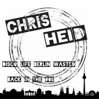 Chris Heid - Disco Life Berlin Wasted