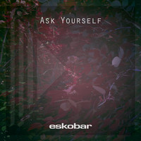 Eskobar - Ask Yourself