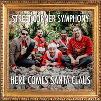 Street Corner Symphony - Here Comes Santa Clause