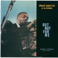 Ahmad Jamal Trio - Ahmad Jamal At The Pershing: But Not For Me