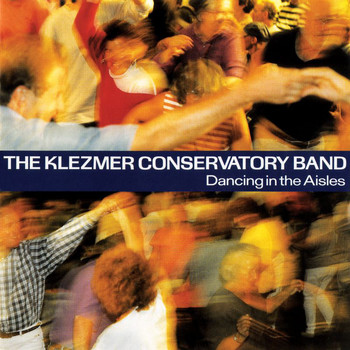 The Klezmer Conservatory Band - Dancing In The Aisles