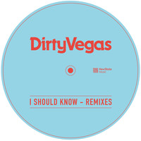 Dirty Vegas - I Should Know (Remixes)