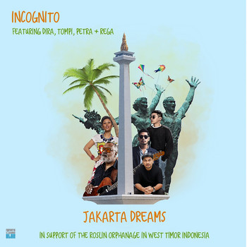 Incognito - Jakarta Dreams (In support of the Roslin Orphanage in west Timor Indonesia)