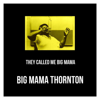 Big Mama Thornton - They Called Me Big Mama