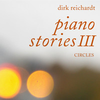 Dirk Reichardt - Piano Stories, Pt. 3 / Circles