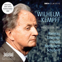 Wilhelm Kempff - Rameau, Couperin, Handel, Beethoven & Schubert: Works for Piano (Live)