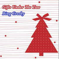 Bing Crosby - Gifts Under The Tree