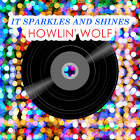 Howlin' Wolf - It Sparkles And Shines