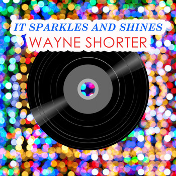 Wayne Shorter - It Sparkles And Shines