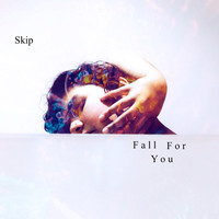 Skip - Fall for You