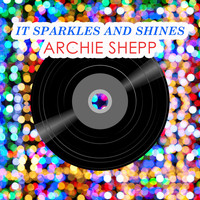 Archie Shepp - It Sparkles And Shines
