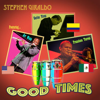 Stephen Giraldo - Good Times (feat. Carlos Vivas, Francisco Torres & Art Webb)
