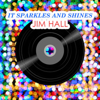 Jim Hall - It Sparkles And Shines