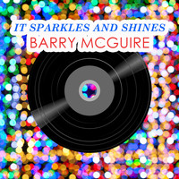Barry McGuire - It Sparkles And Shines