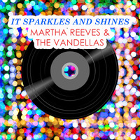 Martha Reeves & The Vandellas - It Sparkles And Shines