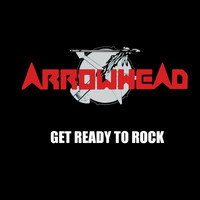 Arrowhead - Get Ready to Rock