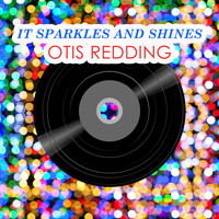 Otis Redding - It Sparkles And Shines