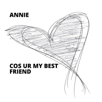Annie - Cos Ur My Best Friend