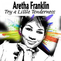 Aretha Franklin - Aretha Franklin Try a Little Tenderness (Explicit)
