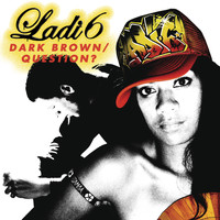 Ladi6 - Dark Brown / Question?