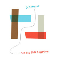 D.B. Rouse - Get My Shit Together (Explicit)