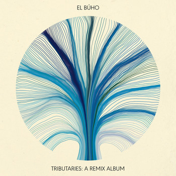 El Búho - Tributaries: A Remix Album (El Búho Remixes)