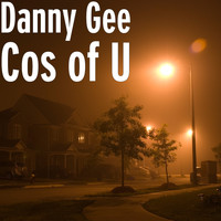 Danny Gee - Cos of U