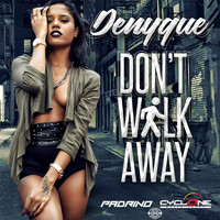 Denyque - Don't Walk Away