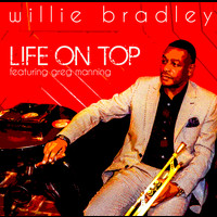 Willie Bradley - Life On Top