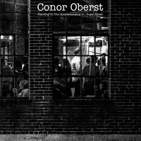 Conor Oberst - Standing On the Outside Looking In / Sugar Street