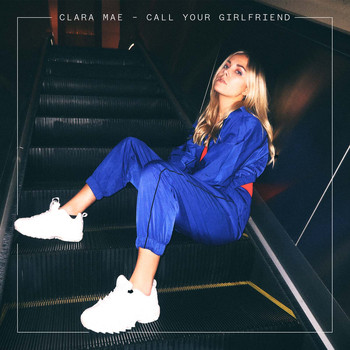 Clara Mae - Call Your Girlfriend