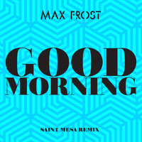 Max Frost - Good Morning (Saint Mesa Remix)