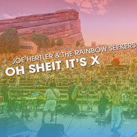 Joe Hertler & the Rainbow Seekers - Oh Sheit It's X (Live)