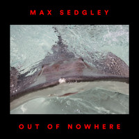 Max Sedgley - Out of Nowhere