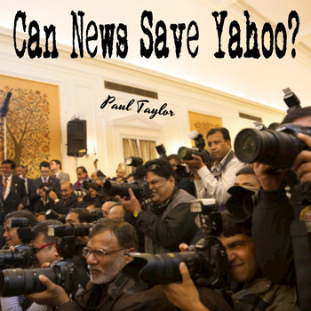 Paul Taylor - Can News Save Yahoo?