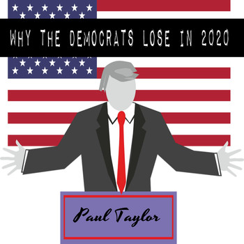 Paul Taylor - Why the Democrats Lose in 2020