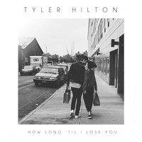 Tyler Hilton - How Long 'Til I Lose You