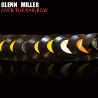 Glenn Miller And His Orchestra - Over the Rainbow