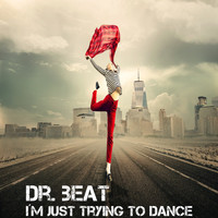 Dr. Beat - I'm Just Trying to Dance