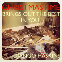 Django Haskins - Christmastime Brings out the Best in You