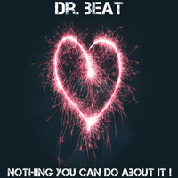 Dr. Beat - Nothing You Can Do About It!