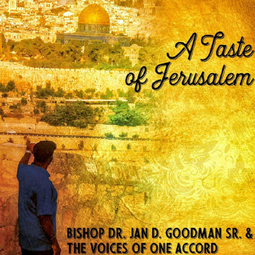 Bishop Dr. Jan D. Goodman Sr. & The Voices of One Accord MP3 Album A Taste of Jerusalem