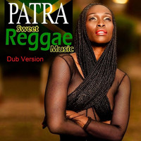 Patra - Sweet Reggae Music Dub Version