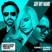 David Guetta - Say My Name (feat. Bebe Rexha & J Balvin) (Corey James Remix)