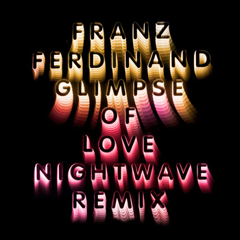 Franz Ferdinand - Glimpse Of Love (Nightwave 6am Remix)