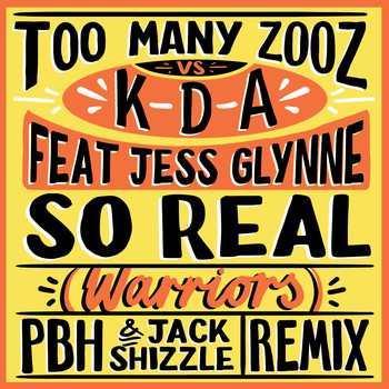 Too Many Zooz vs KDA feat. Jess Glynne - So Real (Warriors) (PBH & Jack Shizzle Remix)